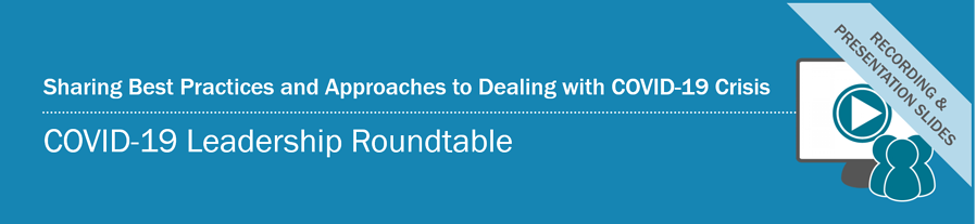 COVID-19 Leadership Roundtable Recording & Presentation Slides