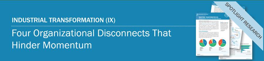 Spotlight   Industrial Transformation (IX): Four Organizational Disconnects That Hinder Momentum