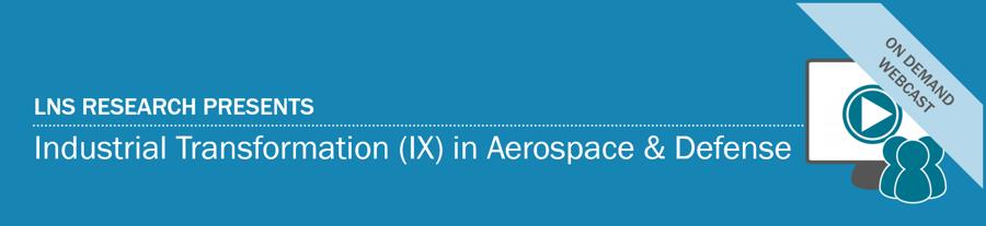 Webcast | Industrial Transformation (IX) in Aerospace & Defense