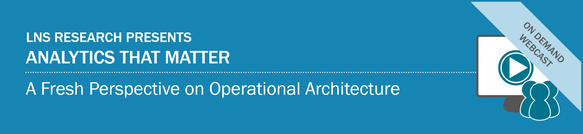 Webcast : Analytics That Matter: A Fresh Perspective on Operational Architecture
