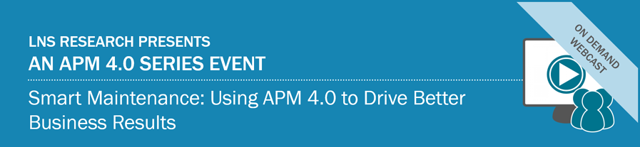 Webcast : Smart Maintenance: Using APM 4.0 to Drive Better Business Results