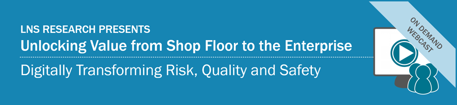 Webcast : Unlocking Value from Shop Floor to the Enterprise: Digitally Transforming Risk, Quality and Safety