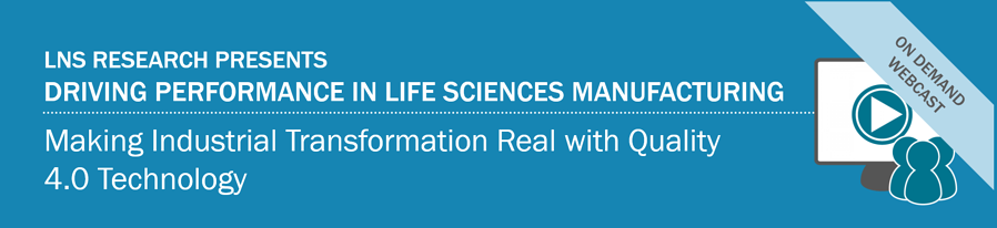 On-Demand Webcast : Driving Performance in Life Sciences Manufacturing:  Making Industrial Transformation (Digital Transformation) Real with Quality 4.0 Technology