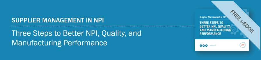 Supplier Management in NPI: Three Steps to Better NPI, Quality, and Manufacturing Performance