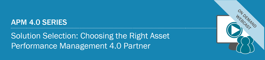 Webcast : Solution Selection: Choosing the Right Asset Performance Management 4.0 Partner