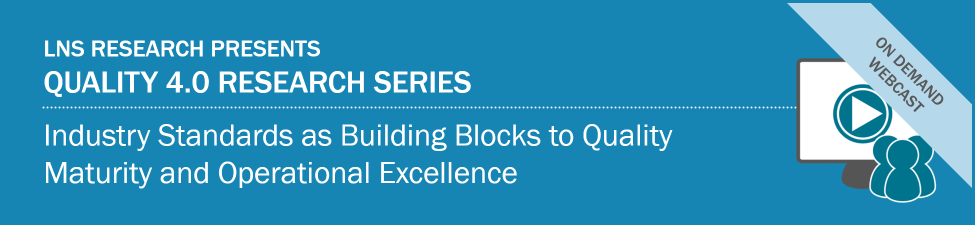 Webcast: Industry Standards as Building Blocks to Quality Maturity and Operational Excellence Slides and Recording