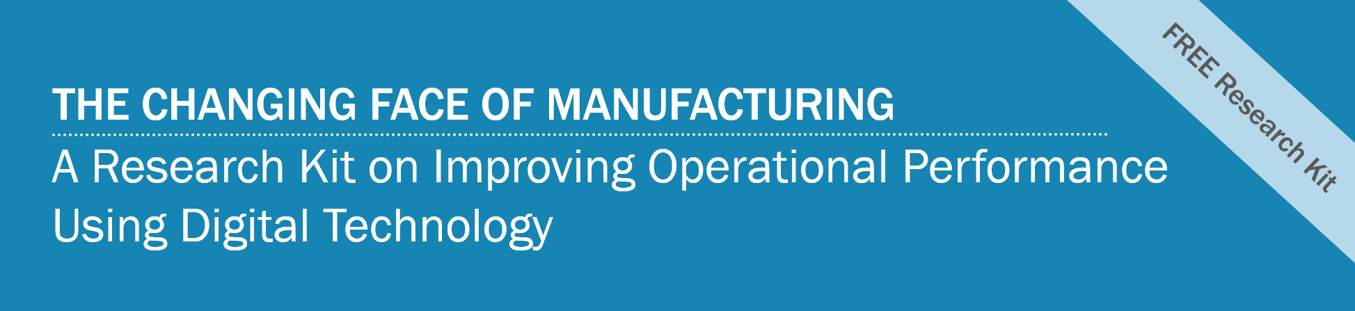 Research Kit: The Changing Face of Manufacturing: Using Digital Technology to Improve Operational Performance